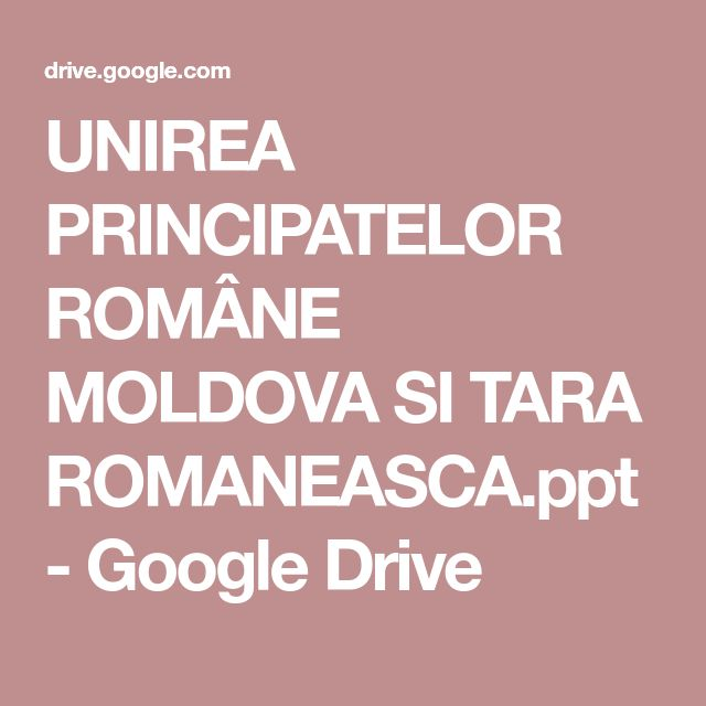 UNIREA PRINCIPATELOR ROMÂNE MOLDOVA SI TARA ROMANEASCA.ppt - Google Drive