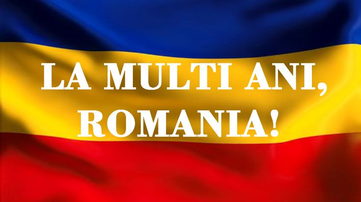 LA MULTI ANI, ROMANIA! 1 Decembrie!!!