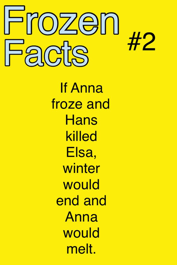Frozen Facts #2-- and Olaf would have melted too. Thanks for the kick in the feels