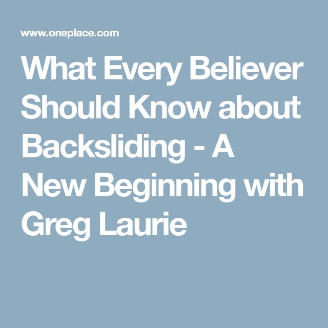 What Every Believer Should Know about Backsliding - A New Beginning with Greg Laurie