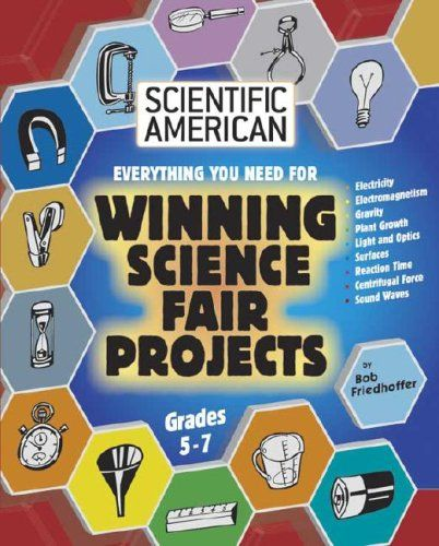 Everything you need for Winning Science Fair Projects: Grades 5-7 (Scientific American Winning Science Fair Projects) by Bob Friedhoffer http://www.amazon.com/dp/0791090566/ref=cm_sw_r_pi_dp_mYvewb0D8V1FX