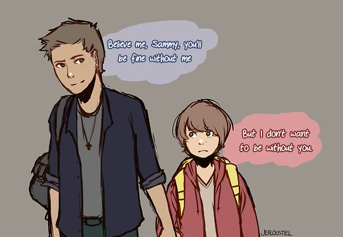 """And then they grew up and Sam was like """"FREEDOM!!!!!!"""" and Dean was like """"DON'T LEAVE ME...!!!!!"""""""