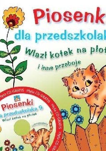 Okładka książki Piosenki dla przedszkolaka 9. Wlazł kotek na płotek i inne przeboje