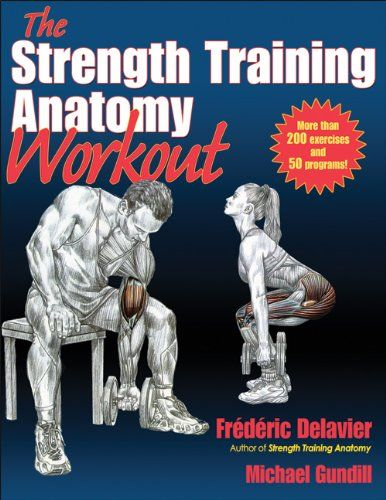 Strength Training Anatomy Workout, The by Frederic Delavier