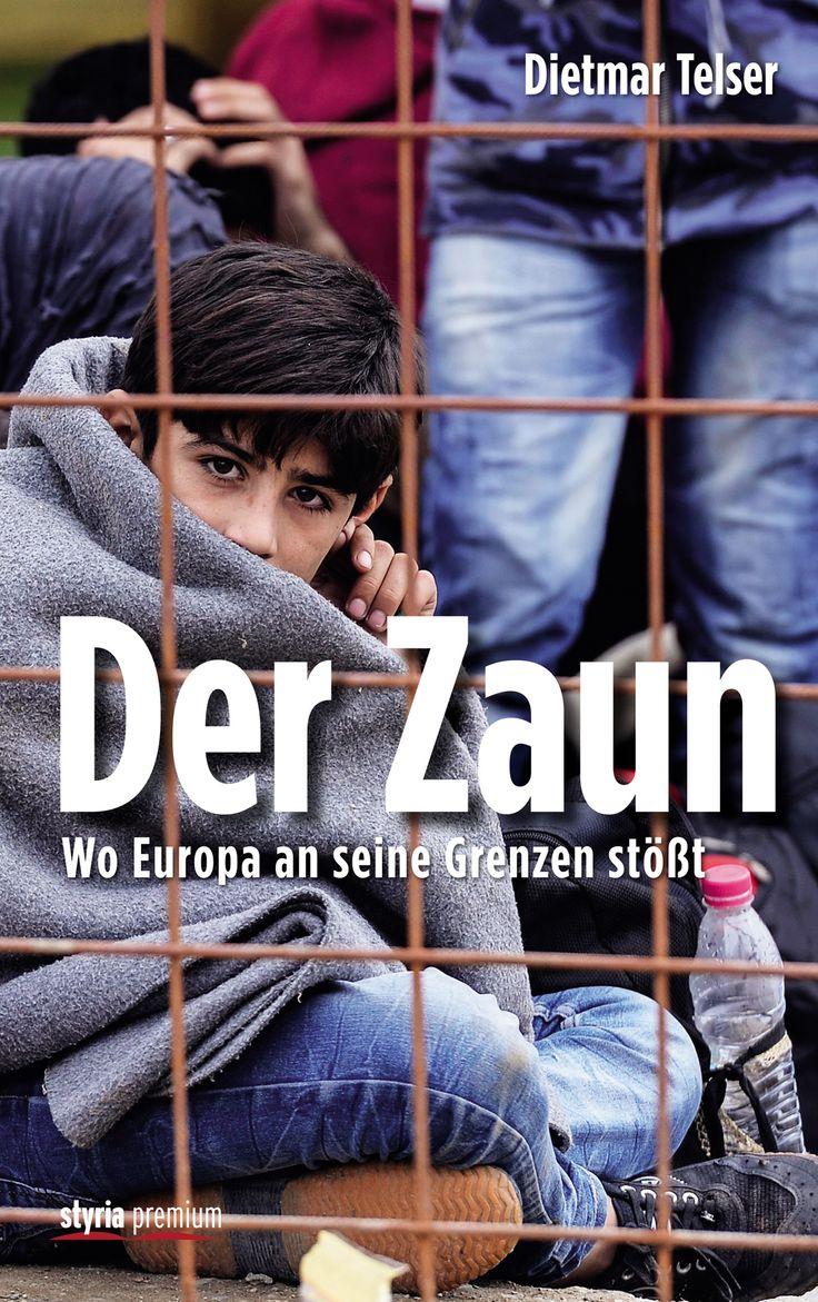 """Exklusiver Bericht von den Außengrenzen Europas: In """"Der Zaun"""" berichtet Dietmar Telser vom Warten, Hoffen und Sterben der Flüchtlinge vor den Zäunen. Das Buch erscheint neu bei Styria Premium."""