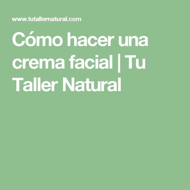 Cómo hacer una crema facial   Tu Taller Natural
