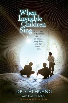 When Invisible Children Sing~A true story that will inspire and challenge readers to greater faith and action. The book includes a Foreword by Harvard professor and world-renowned expert on the moral and spiritual development of children, Dr. Robert Coles.