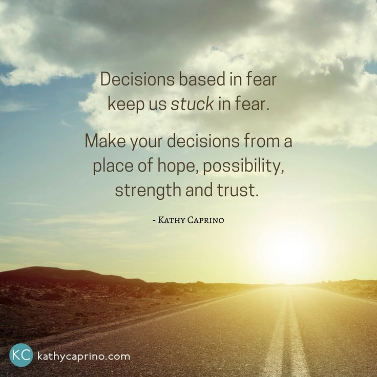 Make your decisions from a place of hope and strength. - kathycaprino.com