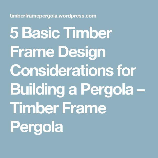 5 Basic Timber Frame Design Considerations for Building a Pergola – Timber Frame Pergola