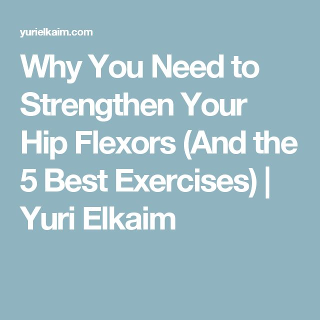 Why You Need to Strengthen Your Hip Flexors (And the 5 Best Exercises) | Yuri Elkaim