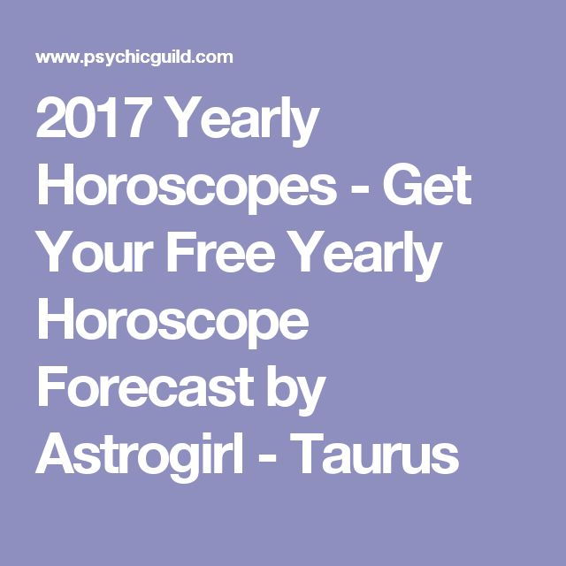 2017 Yearly Horoscopes - Get Your Free Yearly Horoscope Forecast by Astrogirl - Taurus