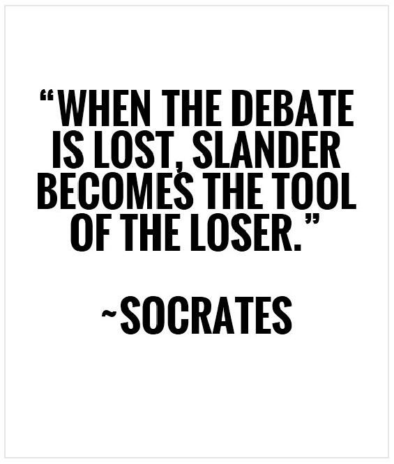 """""When the debate is lost, slander becomes the tool of the loser.""  ― Socrates"