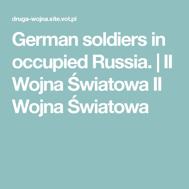 German soldiers in occupied Russia. | II Wojna Światowa II Wojna Światowa