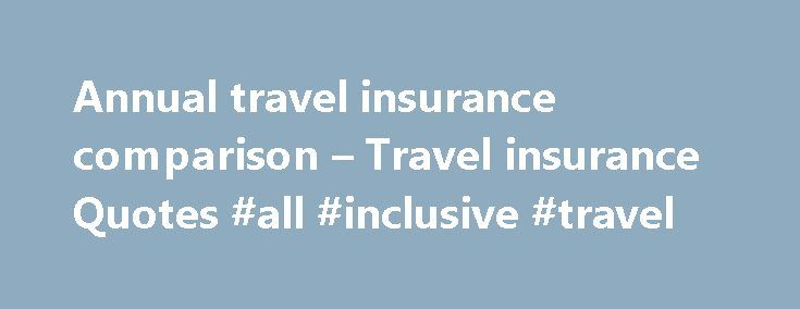 Annual travel insurance comparison – Travel insurance Quotes #all #inclusive #travel http://travels.remmont.com/annual-travel-insurance-comparison-travel-insurance-quotes-all-inclusive-travel/  #annual travel insurance comparison # Traveling to another Country. Research providers of travel insurance in the sea of choice. Many Credit cards now days offer great travel insurance which is included in their yearly fee. If you travel frequently this... Read moreThe post Annual travel insurance…