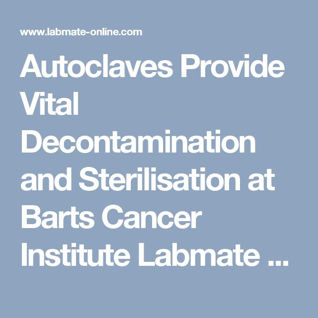 Autoclaves Provide Vital Decontamination and Sterilisation at Barts Cancer Institute Labmate Online