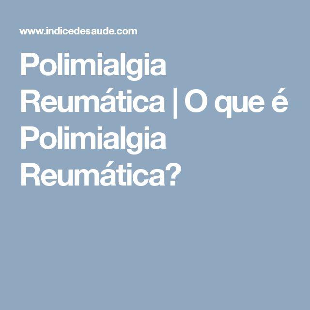 Polimialgia Reumática | O que é Polimialgia Reumática?