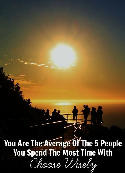 """You Are The Average Of The 5 People You Spend The Most Time With — Choose Wisely – Making Sense Of Cents. Jim Rohn, a motivational speaker and businessman, famously said that """"you are the average of the five people you spend the most time with."""" This statement, while not scientific, is widely accepted and acknowledged as true. http://www.makingsenseofcents.com/2014/12/you-are-the-average-of-the-5-people-you-spend-the-most-time-with-choose-wisely.html"""