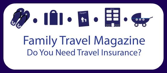 Do You Need Travel Insurance? - Family Travel Magazine Blog and Reviews