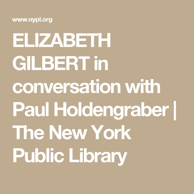 ELIZABETH GILBERT In Conversation With Paul Holdengraber