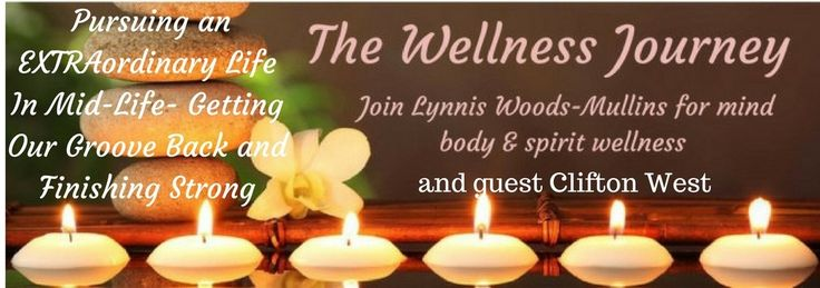 The Wellness Journey with Lynnis Woods-Mullins and her guest Clifton West, on air from December 5th.  Getting Our Groove Back and Finishing Strong   Clifton West has led an extraordinary life …