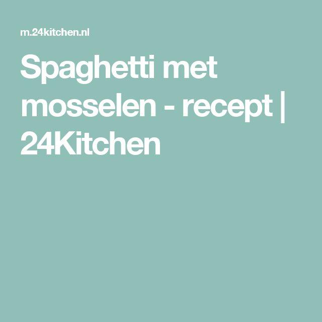 Spaghetti met mosselen - recept | 24Kitchen