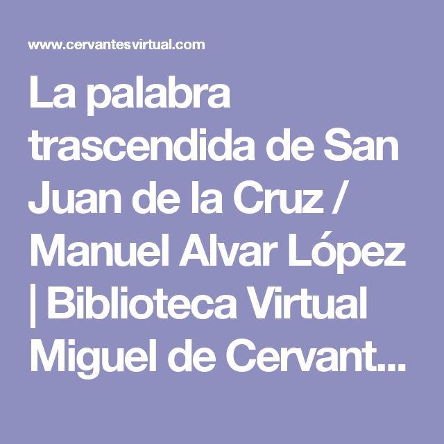 La palabra trascendida de San Juan de la Cruz / Manuel Alvar López | Biblioteca Virtual Miguel de Cervantes