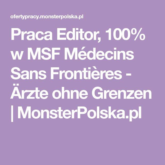 Praca Editor, 100% w MSF Médecins Sans Frontières - Ärzte ohne Grenzen | MonsterPolska.pl
