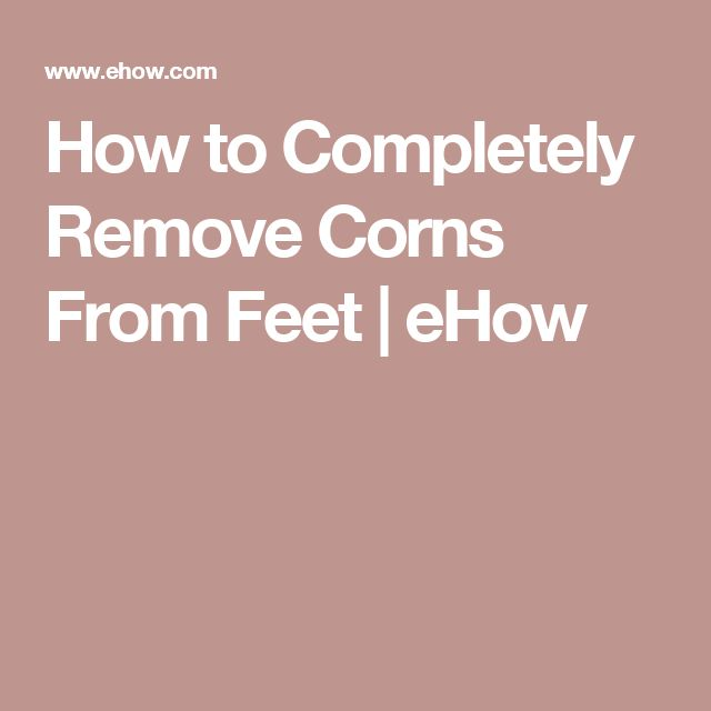 How to Completely Remove Corns From Feet | eHow