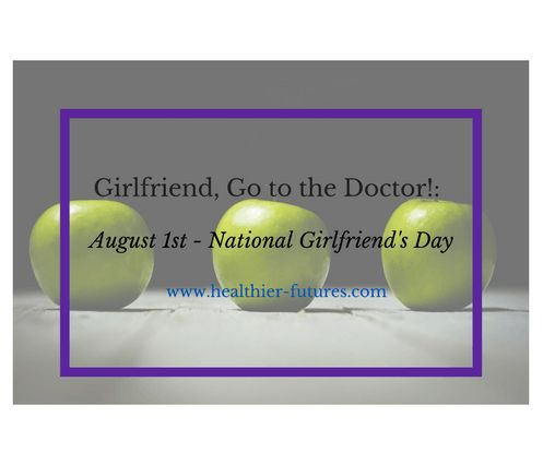 Girlfriend, Go to the Doctor!: August 1st – National Girlfriend's Day