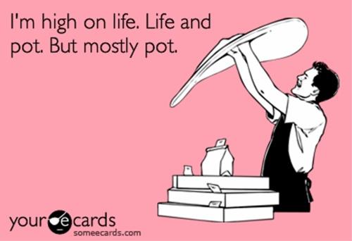 High on life... and pot :)