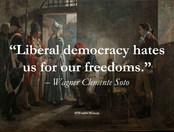 """Liberal democracy hates us for our freedoms."" – Wagner Clemente Soto"