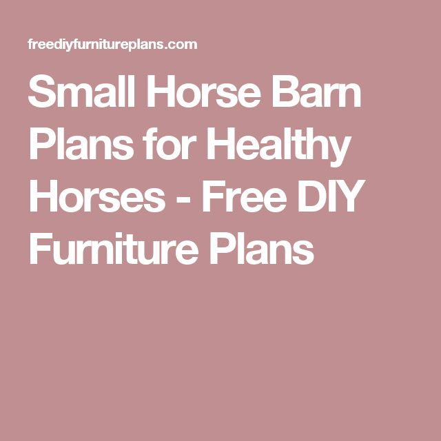 Small Horse Barn Plans for Healthy Horses - Free DIY Furniture Plans
