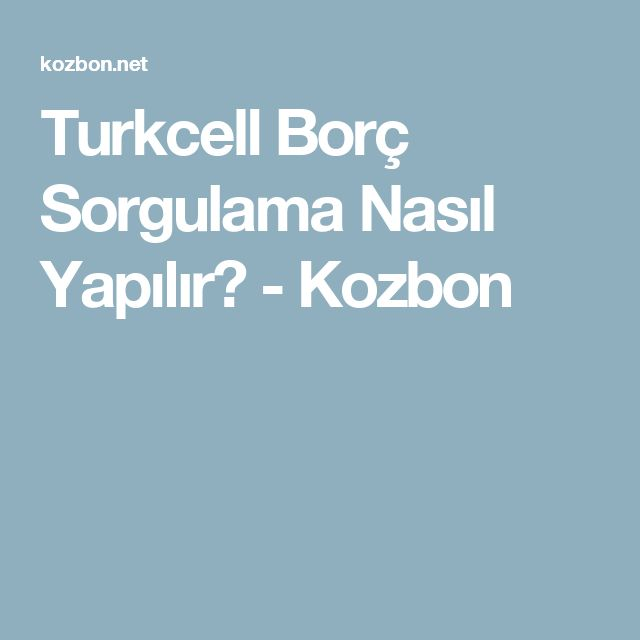 Turkcell Borç Sorgulama Nasıl Yapılır? - Kozbon