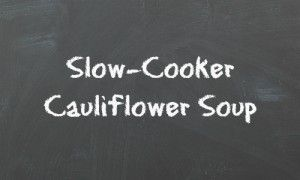 slow cooker cauliflower soup