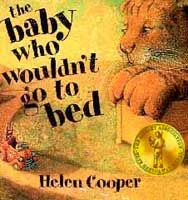 Remember not wanting to go to bed when you were little?  Helen Cooper's award winning book is luscious and a must-have for EVERY family. (And I have personally met Rufus Corn, the tiger in this story... in real life he is a roughed up well loved STIEFF stuffed animal.)