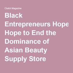 Black Entrepreneurs Hope to End the Dominance of Asian Beauty Supply Store Owners, But Can They? - Clutch Magazine