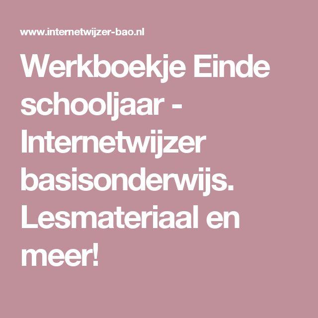 Werkboekje Einde schooljaar - Internetwijzer basisonderwijs. Lesmateriaal en meer!