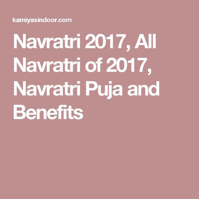 Navratri 2017, All Navratri of 2017, Navratri Puja and Benefits