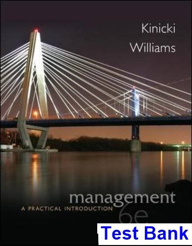 Management A Practical Introduction 6th Edition Kinicki Test Bank - Test bank, Solutions manual, exam bank, quiz bank, answer key for textbook download instantly!