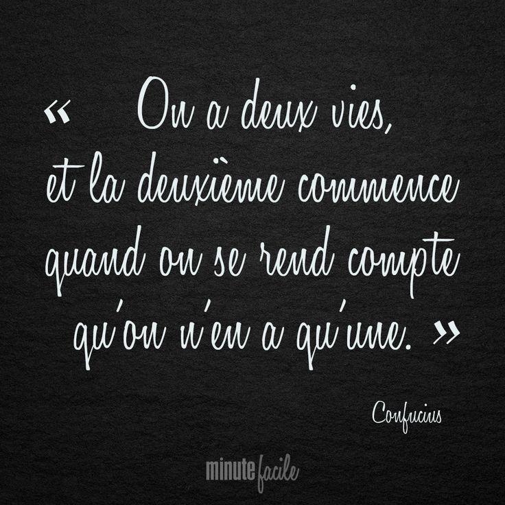 """""""On a deux vies, et la deuxième commence quand on se rend compte qu'on n'en a qu'une. """" Confucius  #Citation #QuoteOfTheDay - Minutefacile.com"""