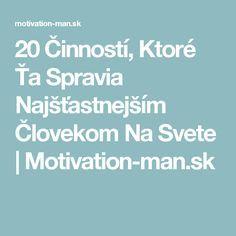 20 Činností, Ktoré Ťa Spravia Najšťastnejším Človekom Na Svete | Motivation-man.sk