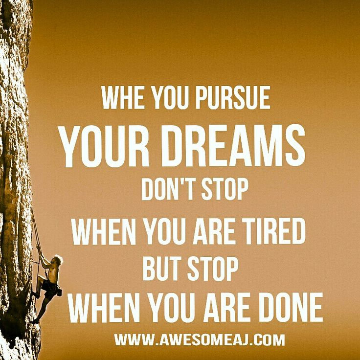When You Pursue Your Dreams Dont Stop When You Are Tired But Stop When You Are Done. #Dreams #Success #Motivation #Inspiration www.awesomeaj.com