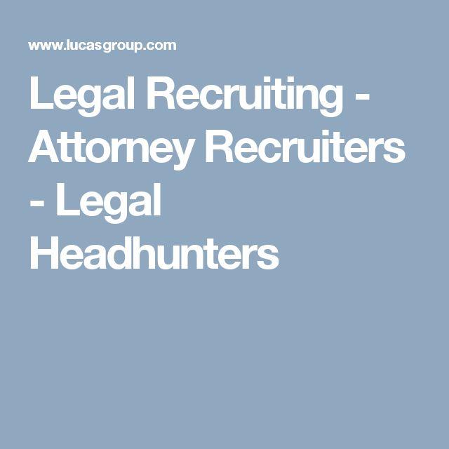 Legal Recruiting - Attorney Recruiters - Legal Headhunters