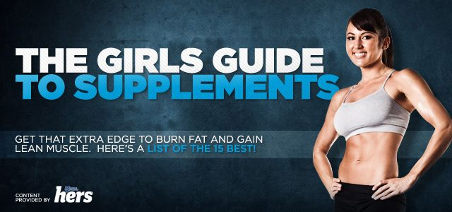 Girls Guide To Supplements! Add these 15 critical elements to your diet, and you'll supercharge your lean muscle gains, accelerate fat loss and improve your overall health.