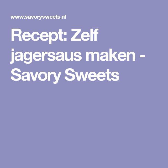 Recept: Zelf jagersaus maken - Savory Sweets
