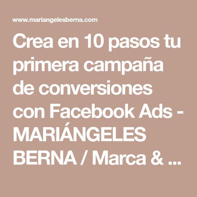 Crea en 10 pasos tu primera campaña de conversiones con Facebook Ads - MARIÁNGELES BERNA / Marca & Redes