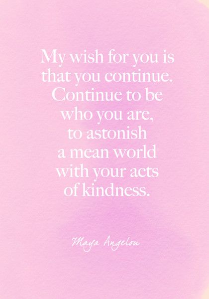 """My wish for you is that you continue. Continue to be who you are, to astonish a mean world with your acts of kindness."" Maya Angelou - Beautiful Words on Resilience That Will Give You Strength in Dark Times - Photos"