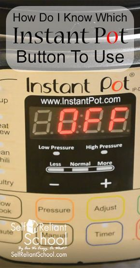 This is a handy guide to show you the functions of each instant pot button. Learn which button to use for different types of cooking. #beselfreliant