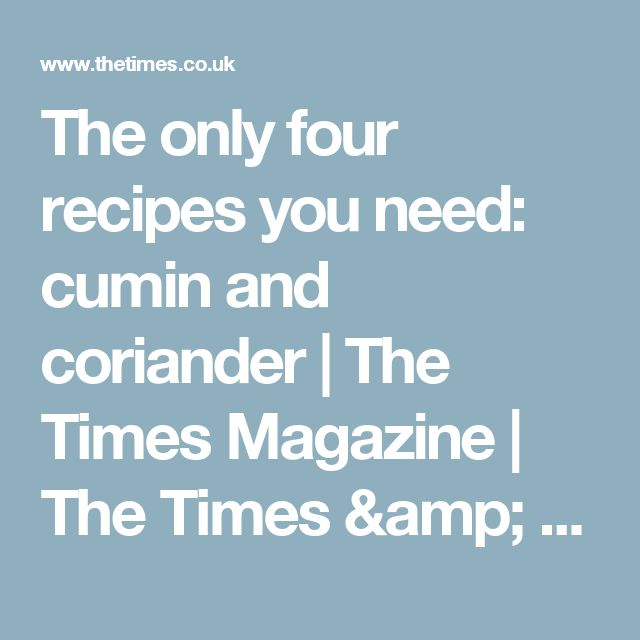 The only four recipes you need: cumin and coriander | The Times Magazine | The Times & The Sunday Times