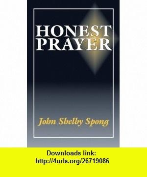Honest Prayer (9781878282187) John Shelby Spong , ISBN-10: 1878282182  , ISBN-13: 978-1878282187 ,  , tutorials , pdf , ebook , torrent , downloads , rapidshare , filesonic , hotfile , megaupload , fileserve